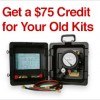 Get $75 Credit for Your Old Kits